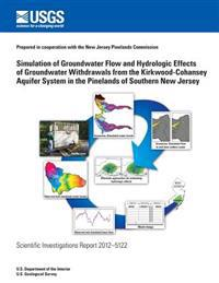 Simulation of Groundwater Flow and Hydrologic Effects of Groundwater Withdrawals from the Kirkwood-Cohansey Aquifer System in the Pinelands of Souther