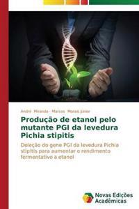 Producao de Etanol Pelo Mutante Pgi Da Levedura Pichia Stipitis