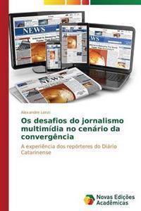 OS Desafios Do Jornalismo Multimidia No Cenario Da Convergencia