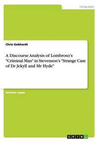 A Discourse Analysis of Lombroso's Criminal Man in Stevenson's Strange Case of Dr Jekyll and MR Hyde
