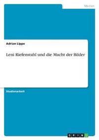 Leni Riefenstahl Und Die Macht Der Bilder