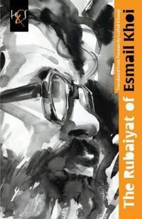 The Rubaiyat of Esmail Khoi