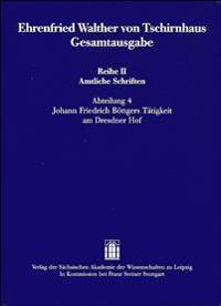 Ehrenfried Walther Von Tschirnhaus Gesamtausgabe: Reihe II Amtliche Schriften, Abteilung 4: Johann Friedrich Bottgers Tatigkeit Am Dresdner Hof