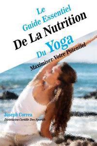 Le Guide Essentiel de La Nutrition Du Yoga: Maximiser Votre Potentiel
