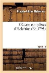 Oeuvres Compl�tes d'Helv�tius. T. 13