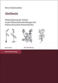Aisthesis: Wahrnehmung der Farben In Den Pflanzenbeschreibungen der Fruhen Deutschen Krauterbucher