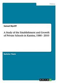 A Study of the Establishment and Growth of Private Schools in Katsina, 1980 - 2010