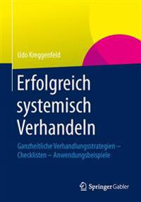 Erfolgreich Systemisch Verhandeln: Ganzheitliche Verhandlungsstrategien - Checklisten - Anwendungsbeispiele