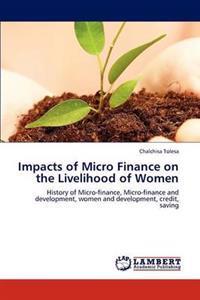 Impacts of Micro Finance on the Livelihood of Women
