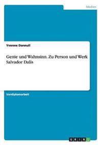 Genie Und Wahnsinn. Zu Person Und Werk Salvador Dalis