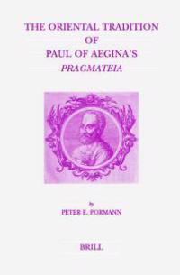 The Oriental Tradition of Paul of Aegina's Pragmateia