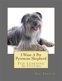 I Want a Pet Pyrenean Shepherd: Fun Learning Activities