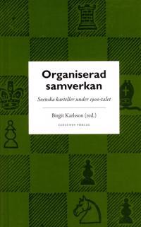 Organiserad samverkan : Svenska karteller under 1900-talet