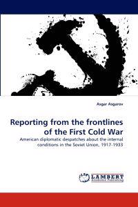 Reporting from the Frontlines of the First Cold War