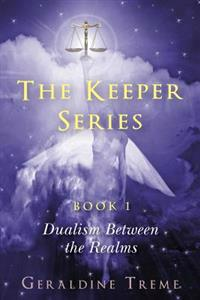 The Keepers Series Book 1: Dualism Between the Realms
