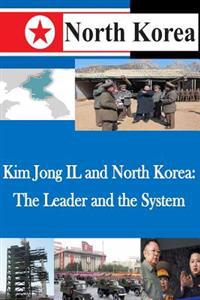 Kim Jong Il and North Korea: The Leader and the System