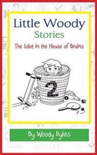 Little Woody Stories: The Idiot in the House of Brains