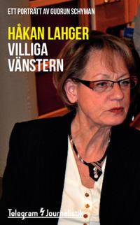 Villiga vänstern : Ett porträtt av Gudrun Schyman