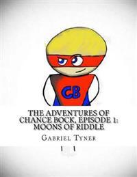 The Adventures of Chance Bock, Episode 1: Moons of Riddle