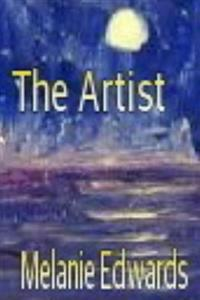 The Artist: The Artist Is an Assortment of Poems Inspired by Art and Nature. Poems Which Reflect the Joy of Love and the Pain and