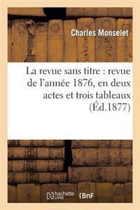 La Revue Sans Titre: Revue de L'Annee 1876, En Deux Actes Et Trois Tableaux