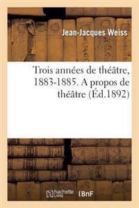 Trois Ann es de Th  tre, 1883-1885. a Propos de Th  tre