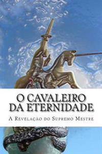 O Cavaleiro Da Eternidade: A Revelacao Do Supremo Mestre