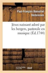 Jesus Naissant Adore Par Les Bergers, Pastorale En Musique, Representee Par
