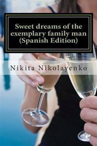 Sweet Dreams of the Exemplary Family Man (Spanish Edition)