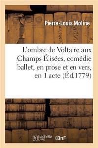 L'Ombre de Voltaire (Arouet Dit) Aux Champs �lis�es, Com�die Ballet, En Prose Et En Vers, En 1 Acte