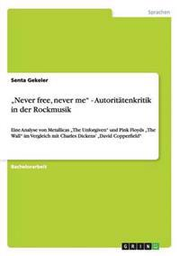 """Never Free, Never Me"" - Autoritatenkritik in Der Rockmusik"