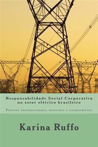 Responsabilidade Social Corporativa No Setor Elétrico Brasileiro: Fatores Institucionais, Setoriais E Corporativos
