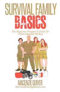 Survival Family Basics: The Begginer Prepper's Guide for When Disaster Strikes