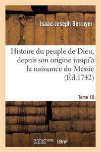 Histoire Du Peuple de Dieu, Depuis Son Origine Jusqu'  La Naissance Du Messie. T. 10