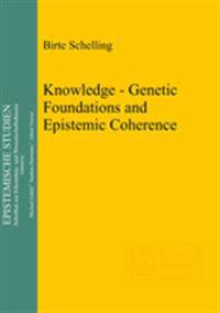 Knowledge - Genetic Foundations and Epistemic Coherence