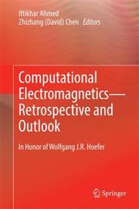 Computational Electromagnetics-Retrospective and Outlook