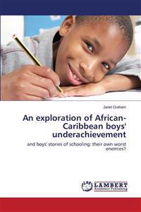 An Exploration of African-Caribbean Boys' Underachievement