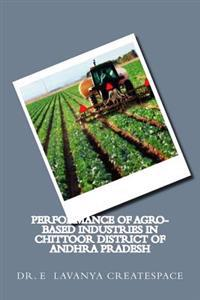 Performance of Agro-Based Industries in Chittoor District of Andhra Pradesh: Agro Based Industries