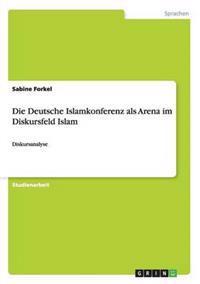 Die Deutsche Islamkonferenz ALS Arena Im Diskursfeld Islam