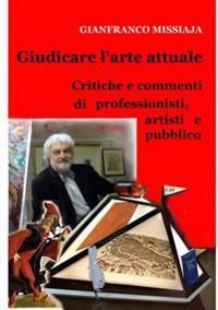 Giudicare L'Arte Attuale - Pareri Di Professionisti, Artisti