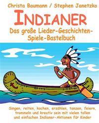 Indianer - Das Große Lieder-Geschichten-Spiele-Bastelbuch: Singen, Reiten, Kochen, Erzählen, Tanzen, Feiern, Trommeln Und Kreativ Sein Mit Vielen Toll