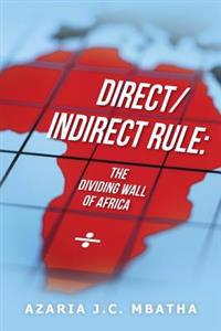 Direct/Indirect Rule: The Dividing Wall of Africa: Direct/Indirect Rule: The Dividing Wall of Africa