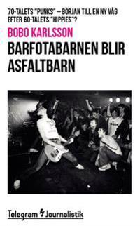 """Barfotabarnen blir asfaltbarn : 70-talets """"punks"""" – Början till en ny våg efter 60-talets """"hippies""""?"""