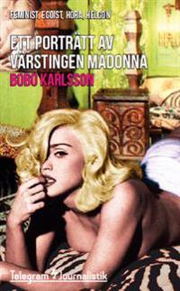 Ett porträtt av värstingen Madonna : Feminist, egoist, hora, helgon