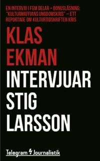 Intervjuar Stig Larsson : En intervju i fem delar