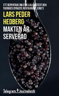 Makten är serverad : Ett reportage om Erik Lallerstedt och Sveriges dyraste restaurang, Erik's