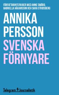 Svenska förnyare : Författarintervjuer med Anne Swärd, Gabriella Håkansson och Sara Stridsberg