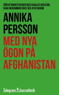 Med nya ögon på Afghanistan : Författarintervjuer med Khaled Hosseini, Shah Muhammad Rais och Atiq Rahimi