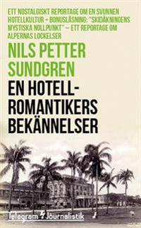 En hotellromantikers bekännelser : Ett nostalgiskt reportage om en svunnen hotellkultur