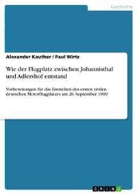 Wie Der Flugplatz Zwischen Johannisthal Und Adlershof Entstand